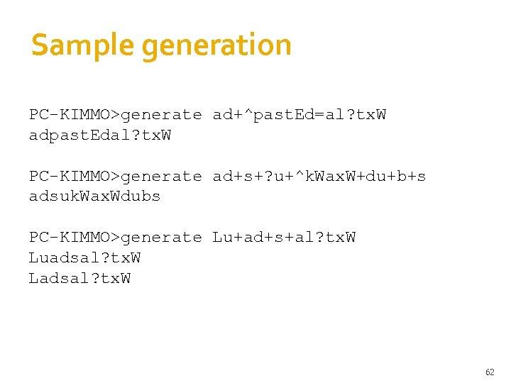 Sample generation PC-KIMMO>generate ad+^past. Ed=al? tx. W adpast. Edal? tx. W PC-KIMMO>generate ad+s+? u+^k.