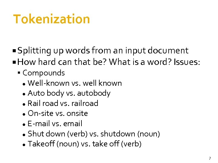 Tokenization Splitting up words from an input document How hard can that be? What