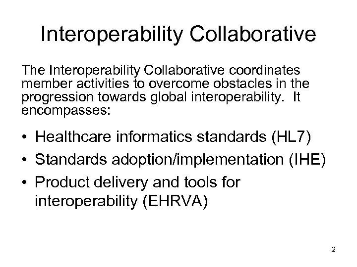 Interoperability Collaborative The Interoperability Collaborative coordinates member activities to overcome obstacles in the progression