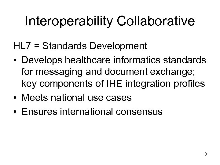 Interoperability Collaborative HL 7 = Standards Development • Develops healthcare informatics standards for messaging