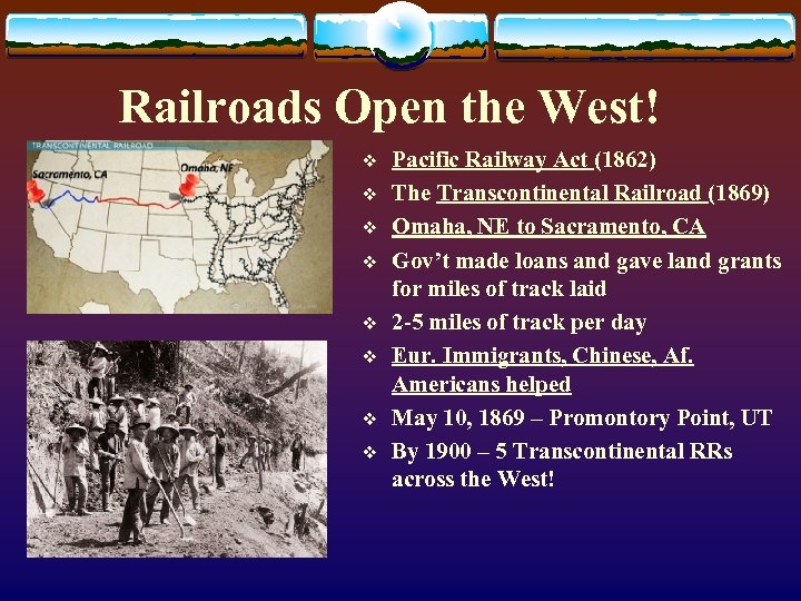 Railroads Open the West! v v v v Pacific Railway Act (1862) The Transcontinental