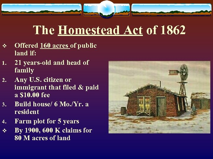 The Homestead Act of 1862 v 1. 2. 3. 4. v Offered 160 acres