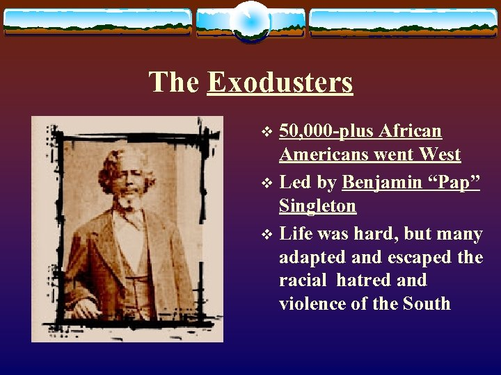 "The Exodusters 50, 000 -plus African Americans went West v Led by Benjamin ""Pap"""