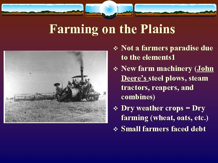 Farming on the Plains v v Not a farmers paradise due to the elements