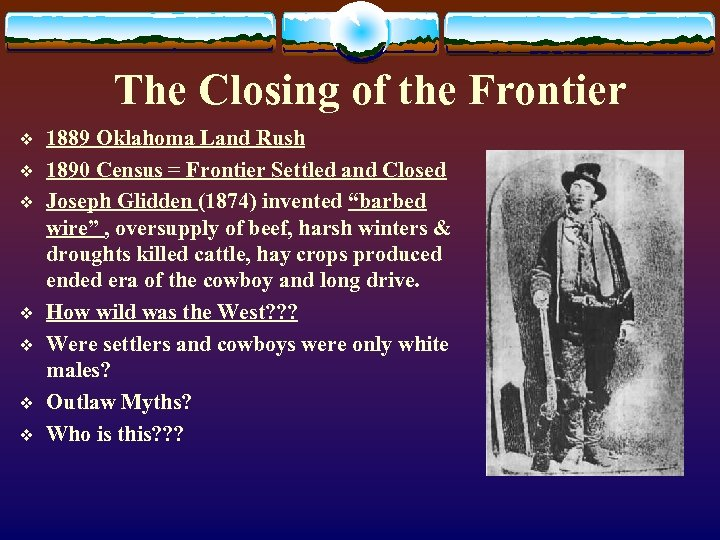 The Closing of the Frontier v v v v 1889 Oklahoma Land Rush 1890