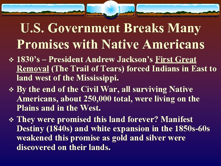 U. S. Government Breaks Many Promises with Native Americans 1830's – President Andrew Jackson's