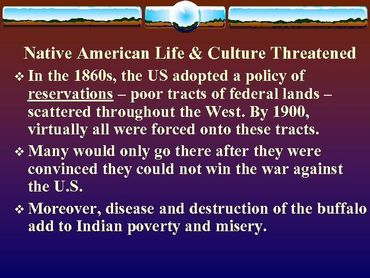 Native American Life & Culture Threatened v In the 1860 s, the US adopted