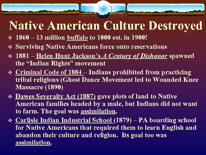 Native American Culture Destroyed v v v 1860 – 13 million buffalo to 1000
