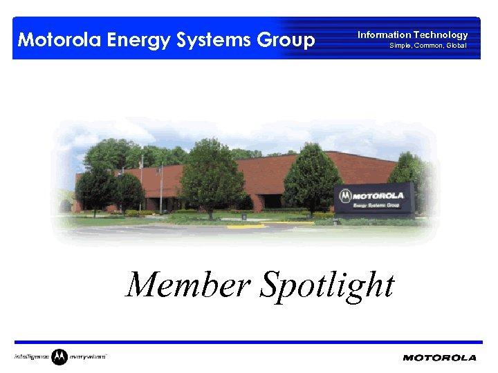 Motorola Energy Systems Group Information Technology Simple, Common, Global Member Spotlight