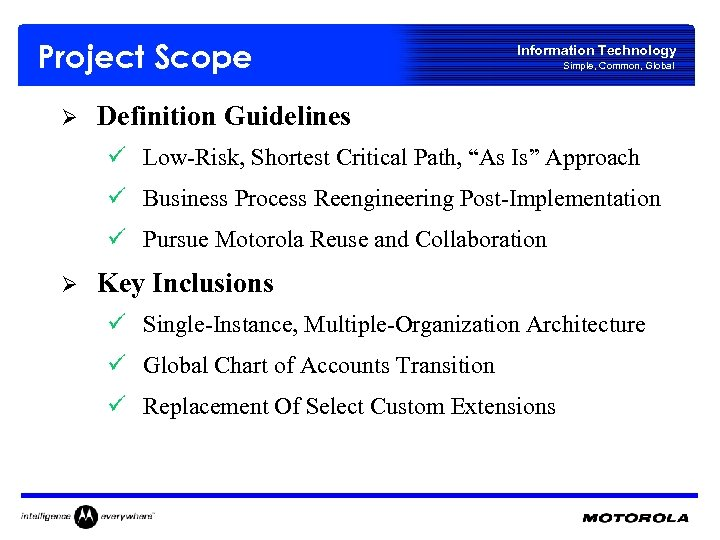 Project Scope Ø Information Technology Simple, Common, Global Definition Guidelines ü Low-Risk, Shortest Critical