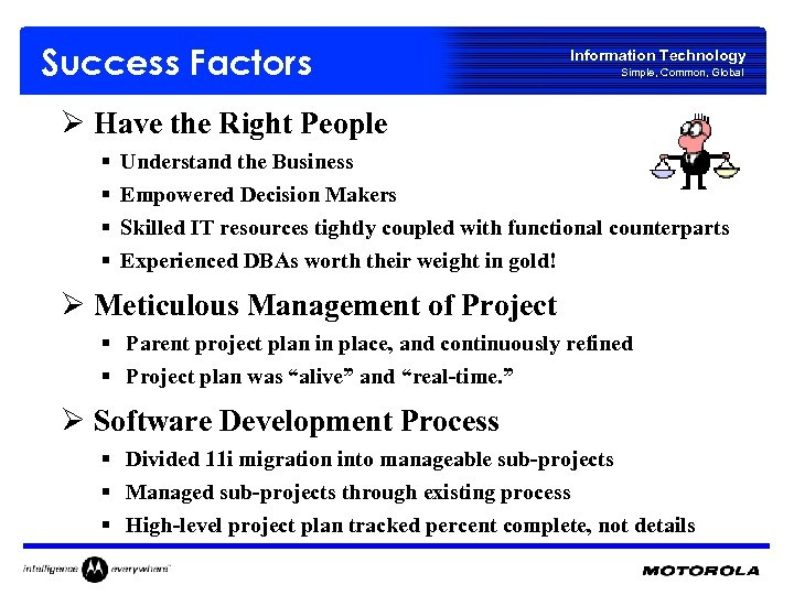 Success Factors Information Technology Simple, Common, Global Ø Have the Right People § §