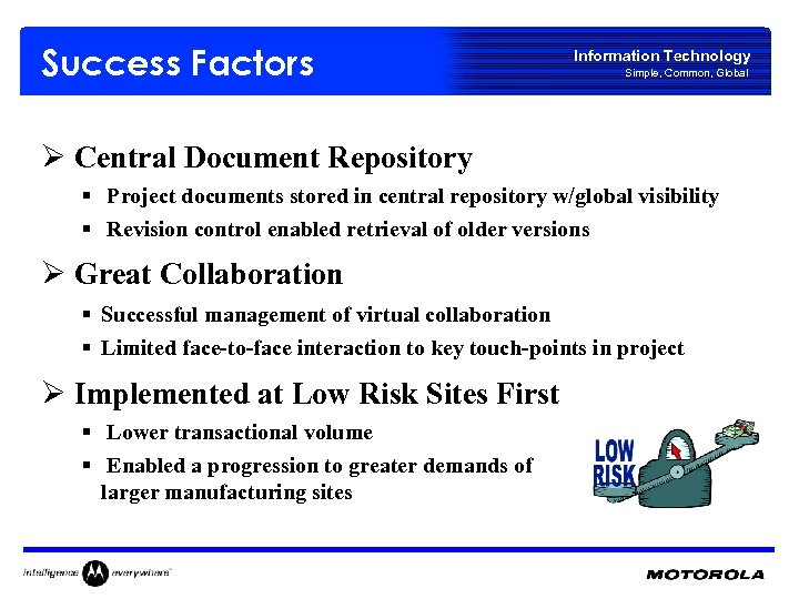 Success Factors Information Technology Simple, Common, Global Ø Central Document Repository § Project documents