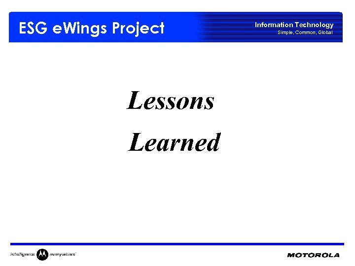 ESG e. Wings Project Lessons Learned Information Technology Simple, Common, Global