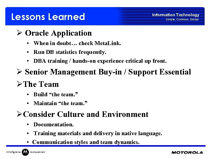 Lessons Learned Information Technology Simple, Common, Global Ø Oracle Application • When in doubt…