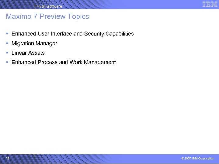 Tivoli Software Maximo 7 Preview Topics § Enhanced User Interface and Security Capabilities §