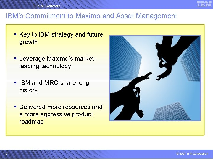 Tivoli Software IBM's Commitment to Maximo and Asset Management § Key to IBM strategy