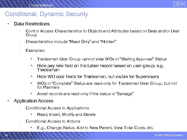 Tivoli Software Conditional, Dynamic Security § Data Restrictions - Control Access Characteristics to Objects