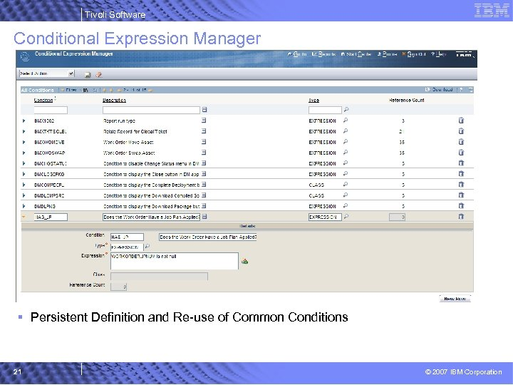 Tivoli Software Conditional Expression Manager § Persistent Definition and Re-use of Common Conditions 21