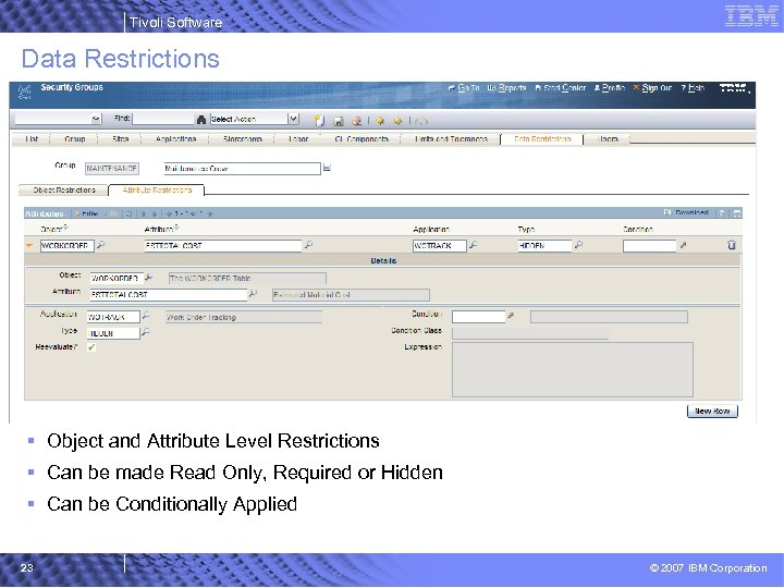 Tivoli Software Data Restrictions § Object and Attribute Level Restrictions § Can be made