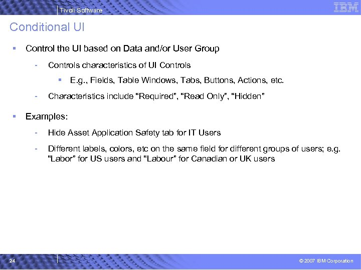 Tivoli Software Conditional UI § Control the UI based on Data and/or User Group