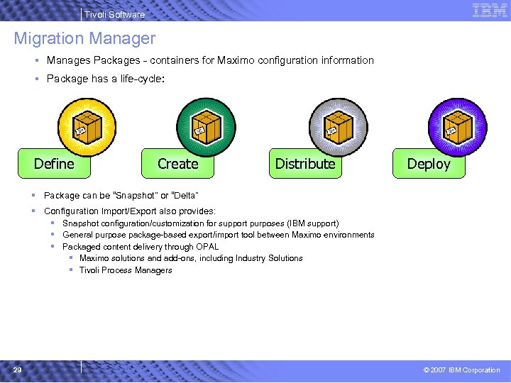 Tivoli Software Migration Manager § Manages Packages - containers for Maximo configuration information §