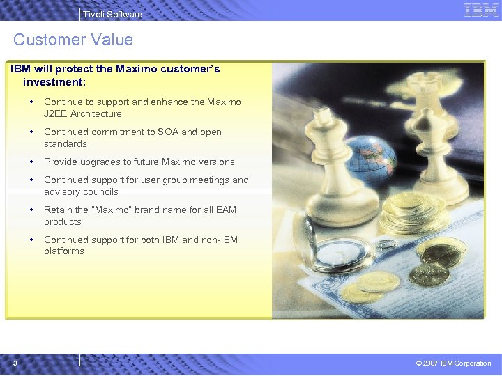 Tivoli Software Customer Value IBM will protect the Maximo customer's investment: • • Continued