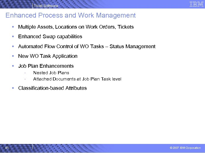Tivoli Software Enhanced Process and Work Management § Multiple Assets, Locations on Work Orders,
