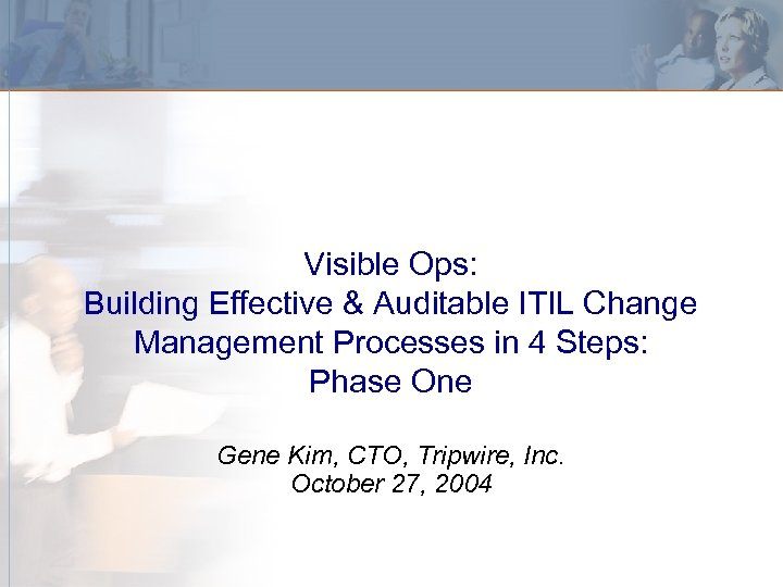 Visible Ops: Building Effective & Auditable ITIL Change Management Processes in 4 Steps: Phase