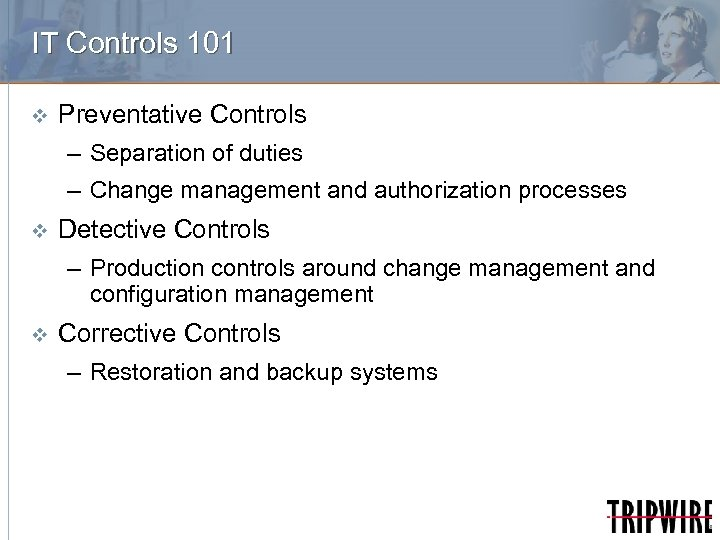 IT Controls 101 v Preventative Controls – Separation of duties – Change management and