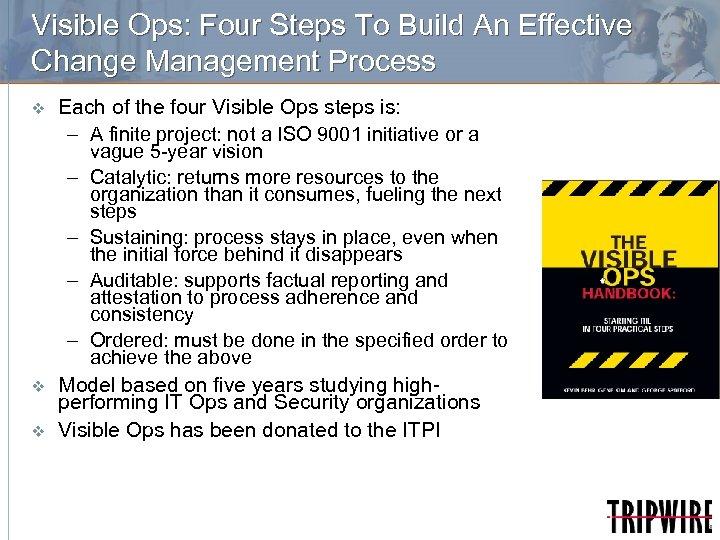 Visible Ops: Four Steps To Build An Effective Change Management Process v v v
