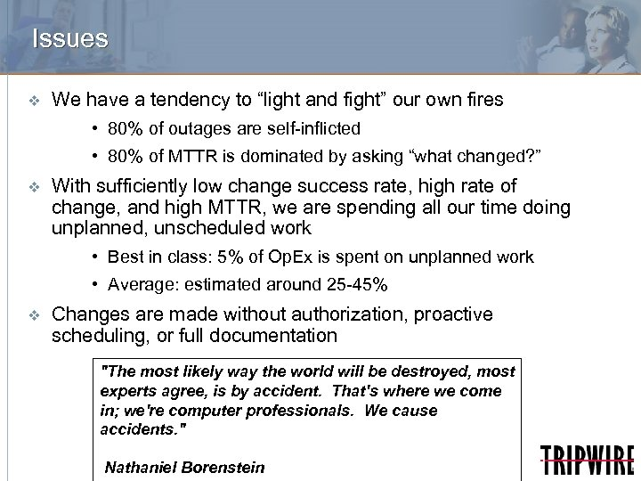 """Issues v We have a tendency to """"light and fight"""" our own fires •"""