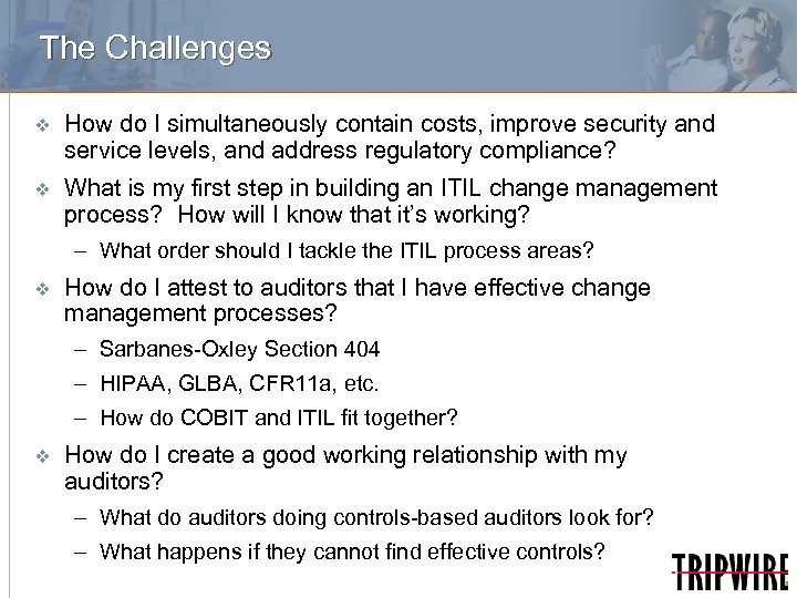 The Challenges v How do I simultaneously contain costs, improve security and service levels,