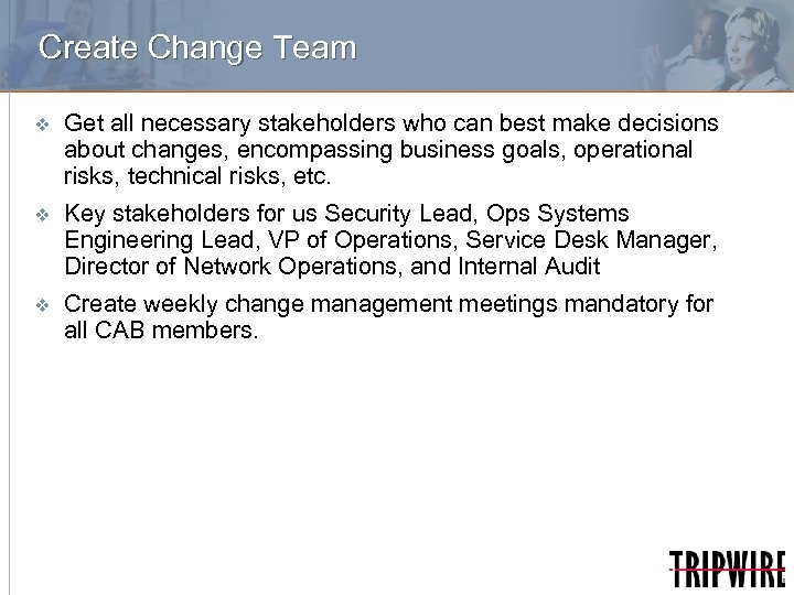 Create Change Team v Get all necessary stakeholders who can best make decisions about