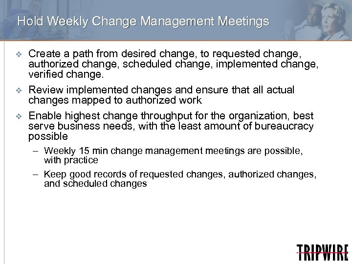 Hold Weekly Change Management Meetings v v v Create a path from desired change,