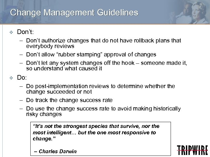 Change Management Guidelines v Don't: – Don't authorize changes that do not have rollback