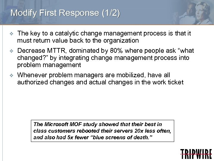 Modify First Response (1/2) v The key to a catalytic change management process is
