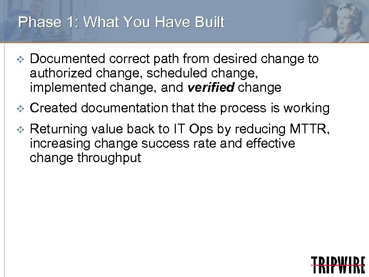 Phase 1: What You Have Built v Documented correct path from desired change to