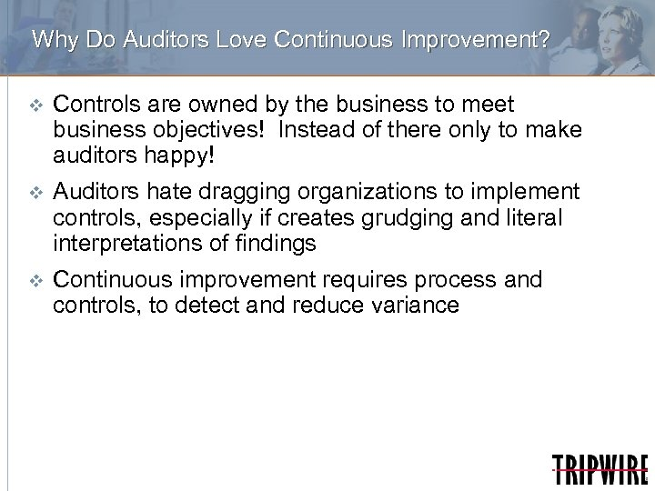 Why Do Auditors Love Continuous Improvement? v Controls are owned by the business to