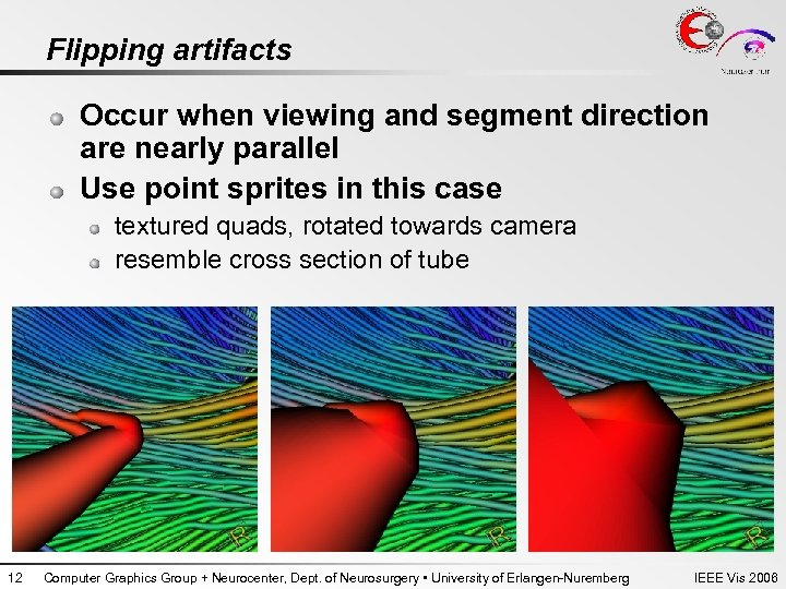 Flipping artifacts Occur when viewing and segment direction are nearly parallel Use point sprites