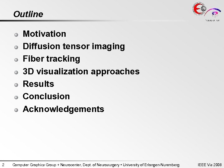 Outline Motivation Diffusion tensor imaging Fiber tracking 3 D visualization approaches Results Conclusion Acknowledgements