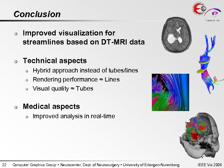Conclusion Improved visualization for streamlines based on DT-MRI data Technical aspects Hybrid approach instead