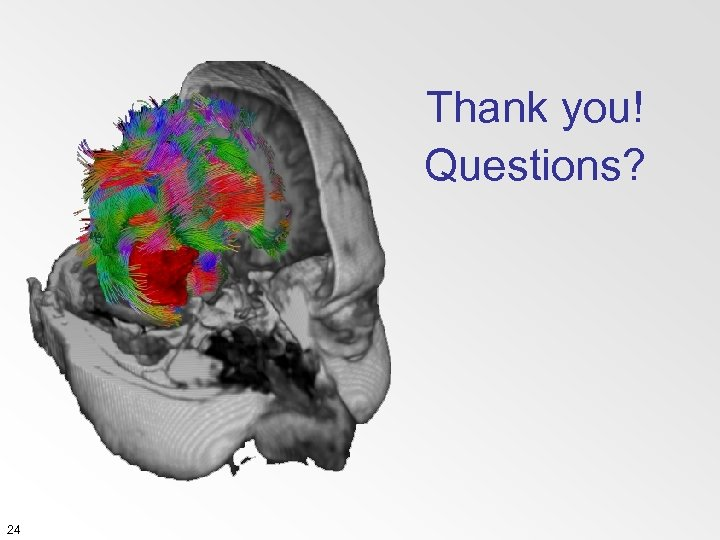 Thank you! Questions? 24