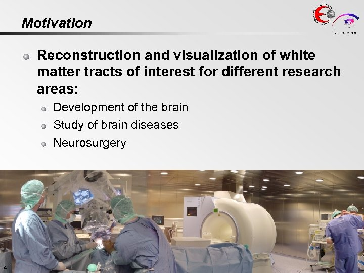 Motivation Reconstruction and visualization of white matter tracts of interest for different research areas: