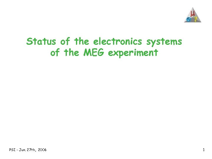 Status of the electronics systems of the MEG experiment PSI - Jun. 27 th,