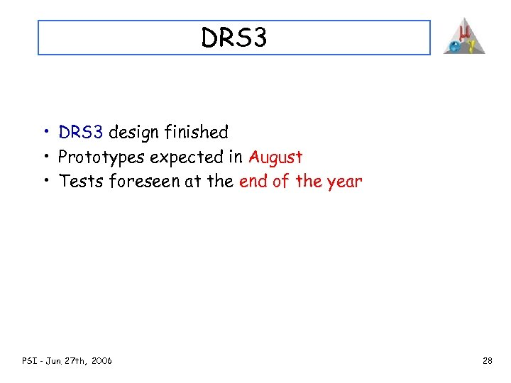DRS 3 • DRS 3 design finished • Prototypes expected in August • Tests