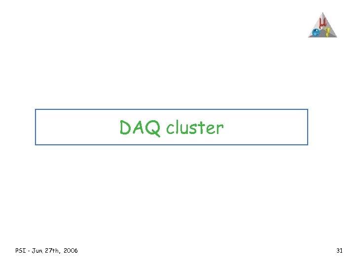 DAQ cluster PSI - Jun. 27 th, 2006 31