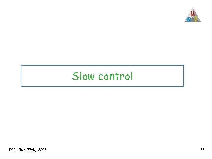 Slow control PSI - Jun. 27 th, 2006 35