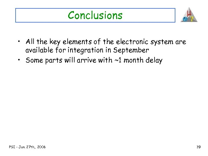 Conclusions • All the key elements of the electronic system are available for integration