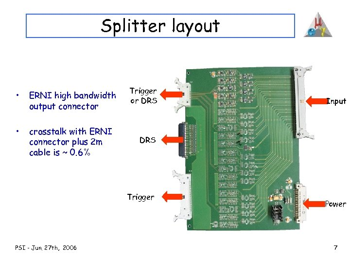 Splitter layout • ERNI high bandwidth output connector • crosstalk with ERNI connector plus