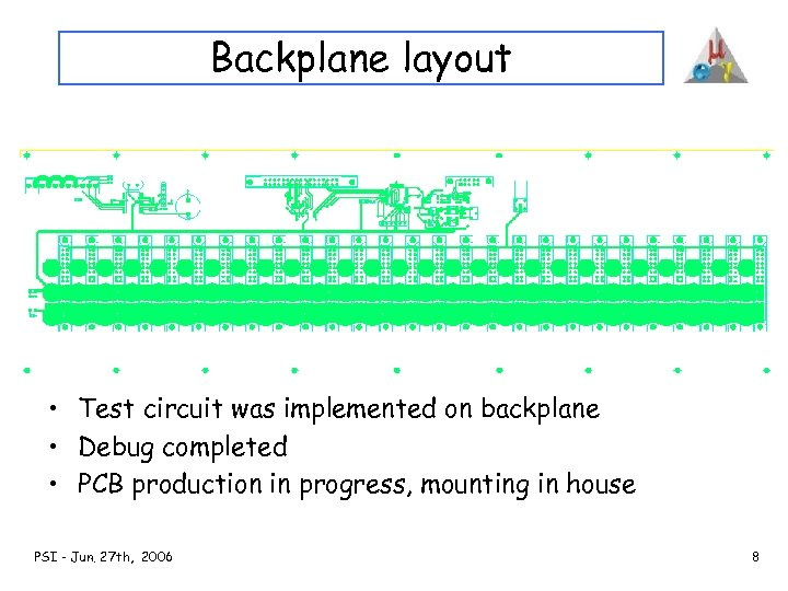 Backplane layout • Test circuit was implemented on backplane • Debug completed • PCB